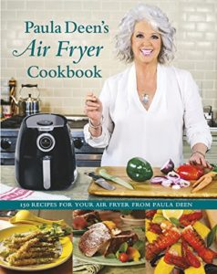 Best Air Fryer Recipes - Paula Deen's Air Fryer Cookbook Hardcover – October 25, 2016